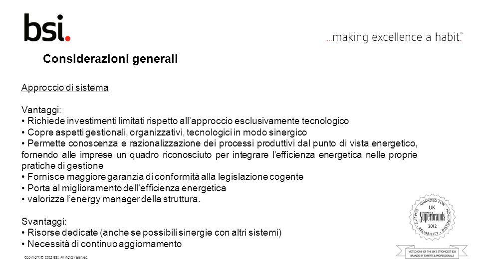 Copyright © 2012 BSI. All rights reserved. Considerazioni generali Approccio di sistema Vantaggi: Richiede investimenti limitati rispetto allapproccio
