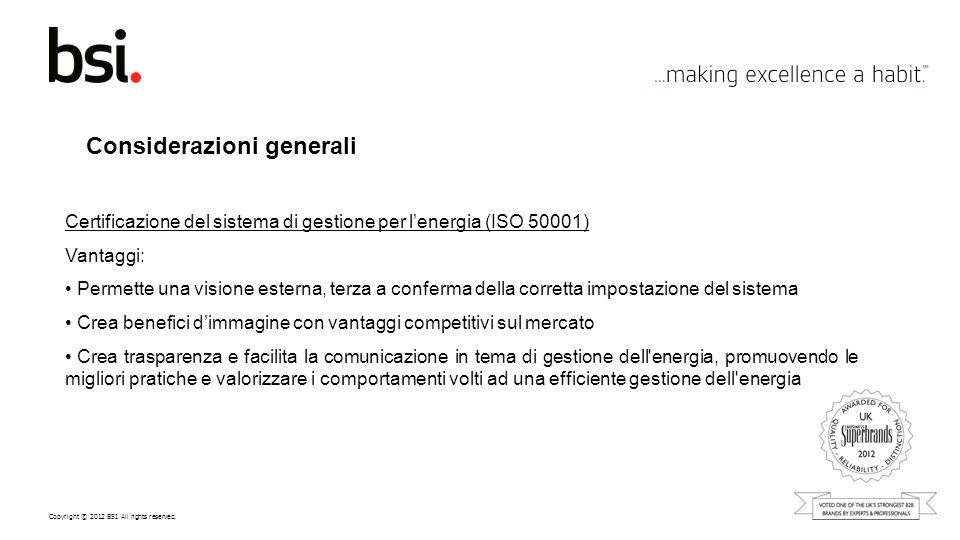 Copyright © 2012 BSI. All rights reserved. Considerazioni generali Certificazione del sistema di gestione per lenergia (ISO 50001) Vantaggi: Permette