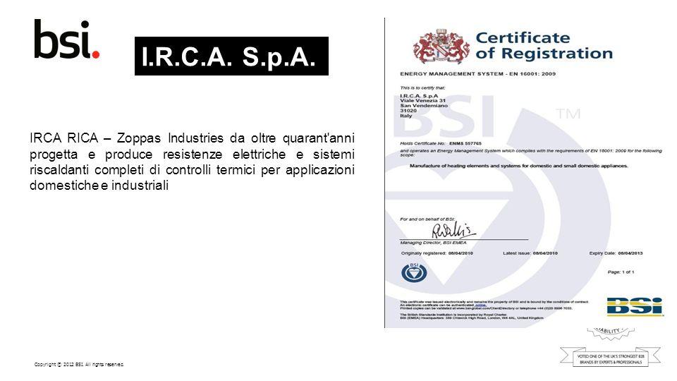 Copyright © 2012 BSI. All rights reserved. I.R.C.A. S.p.A. IRCA RICA – Zoppas Industries da oltre quarant'anni progetta e produce resistenze elettrich