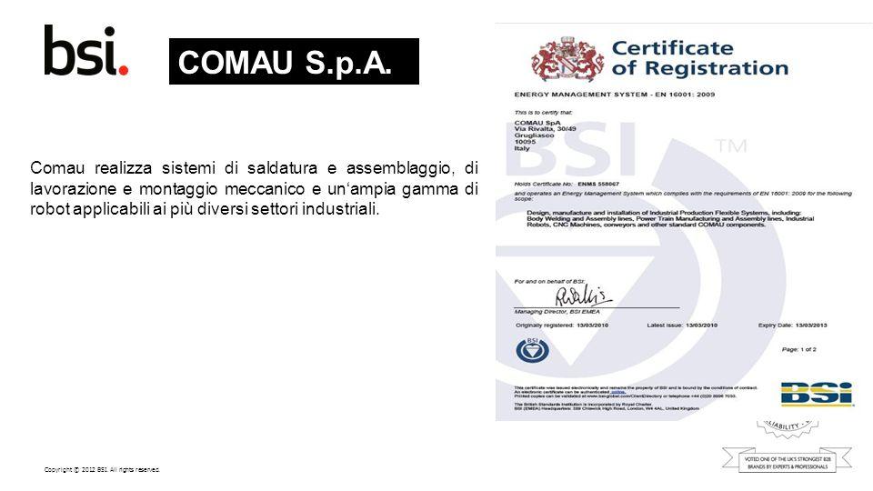 Copyright © 2012 BSI. All rights reserved. COMAU S.p.A. Comau realizza sistemi di saldatura e assemblaggio, di lavorazione e montaggio meccanico e una