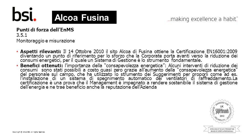 Copyright © 2012 BSI. All rights reserved. Punti di forza dellEnMS 3.5.1 Monitoraggio e misurazione Aspetti rilevanti: Il 14 Ottobre 2010 il sito Alco
