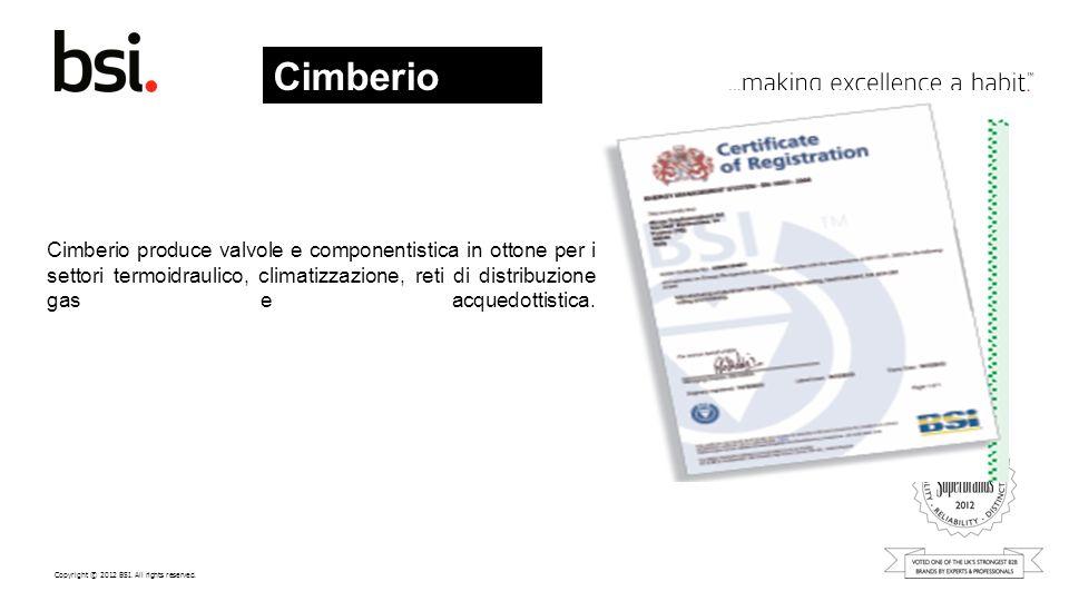 Copyright © 2012 BSI. All rights reserved. Cimberio produce valvole e componentistica in ottone per i settori termoidraulico, climatizzazione, reti di