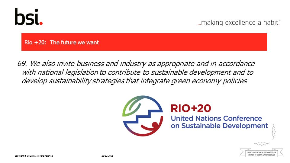 Copyright © 2012 BSI. All rights reserved. Rio +20: The future we want 21/12/2013 69. We also invite business and industry as appropriate and in accor