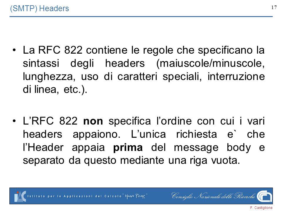 F. Castiglione 17 (SMTP) Headers La RFC 822 contiene le regole che specificano la sintassi degli headers (maiuscole/minuscole, lunghezza, uso di carat