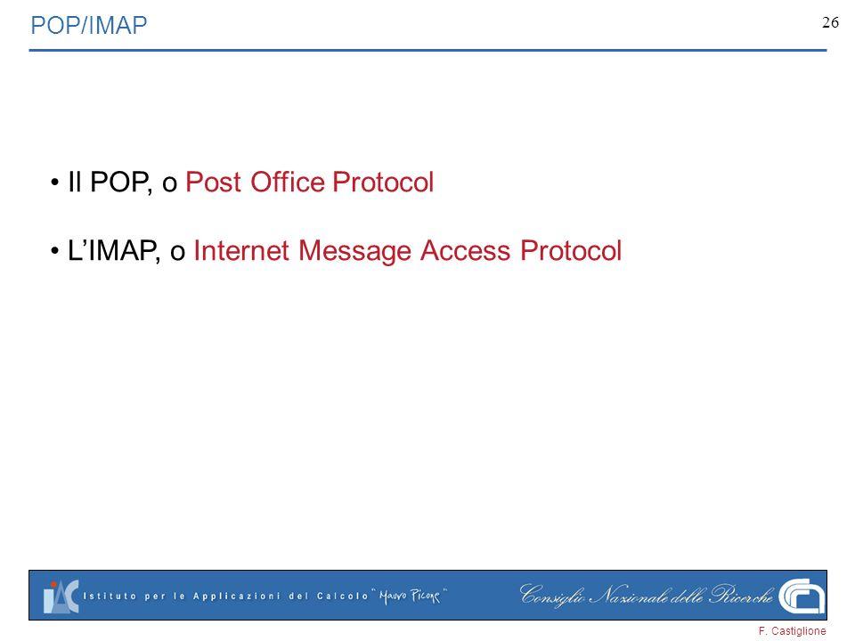 F. Castiglione 26 POP/IMAP Il POP, o Post Office Protocol LIMAP, o Internet Message Access Protocol
