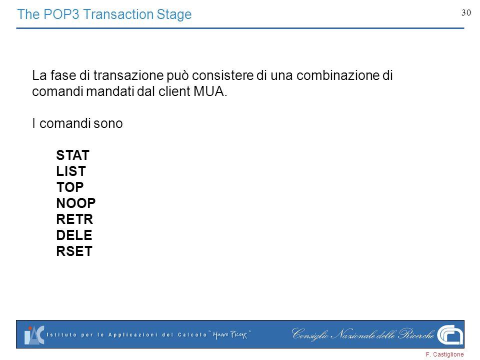 F. Castiglione 30 The POP3 Transaction Stage La fase di transazione può consistere di una combinazione di comandi mandati dal client MUA. I comandi so