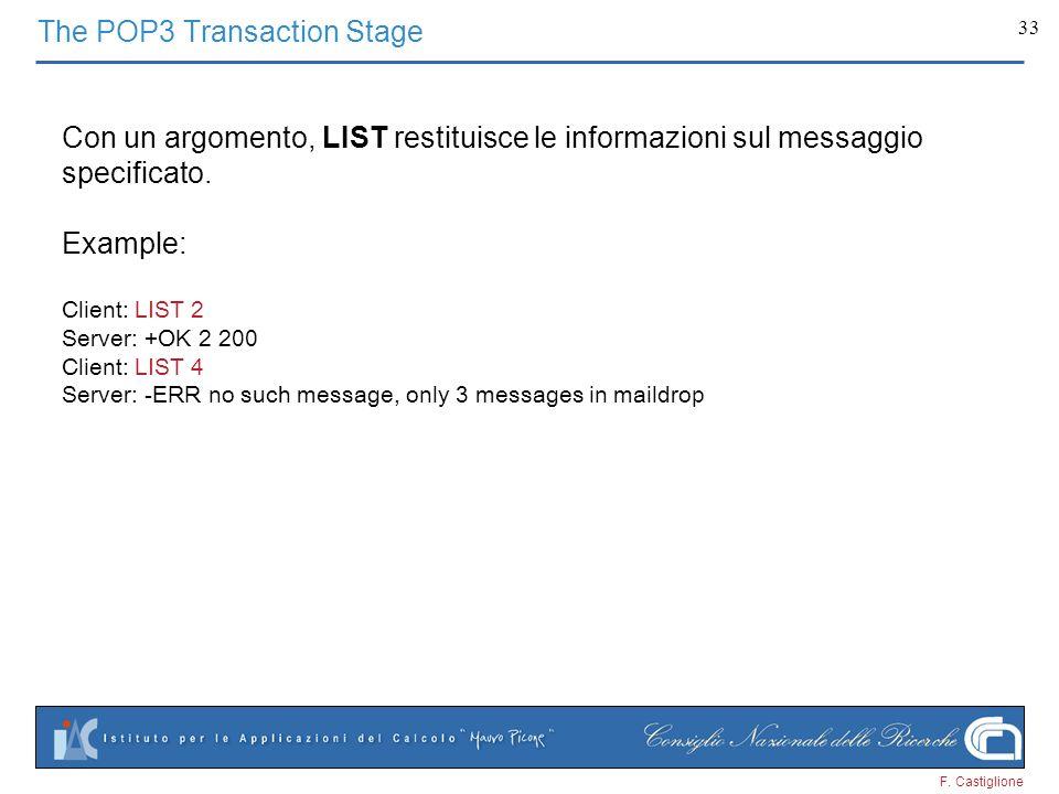 F. Castiglione 33 Con un argomento, LIST restituisce le informazioni sul messaggio specificato. Example: Client: LIST 2 Server: +OK 2 200 Client: LIST