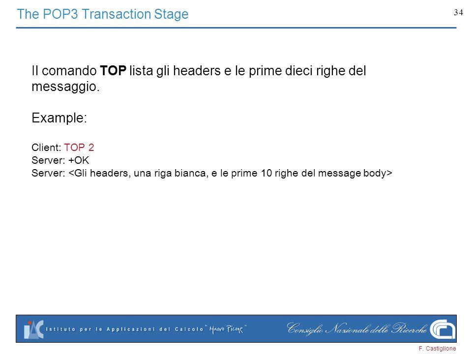 F. Castiglione 34 Il comando TOP lista gli headers e le prime dieci righe del messaggio. Example: Client: TOP 2 Server: +OK Server: The POP3 Transacti