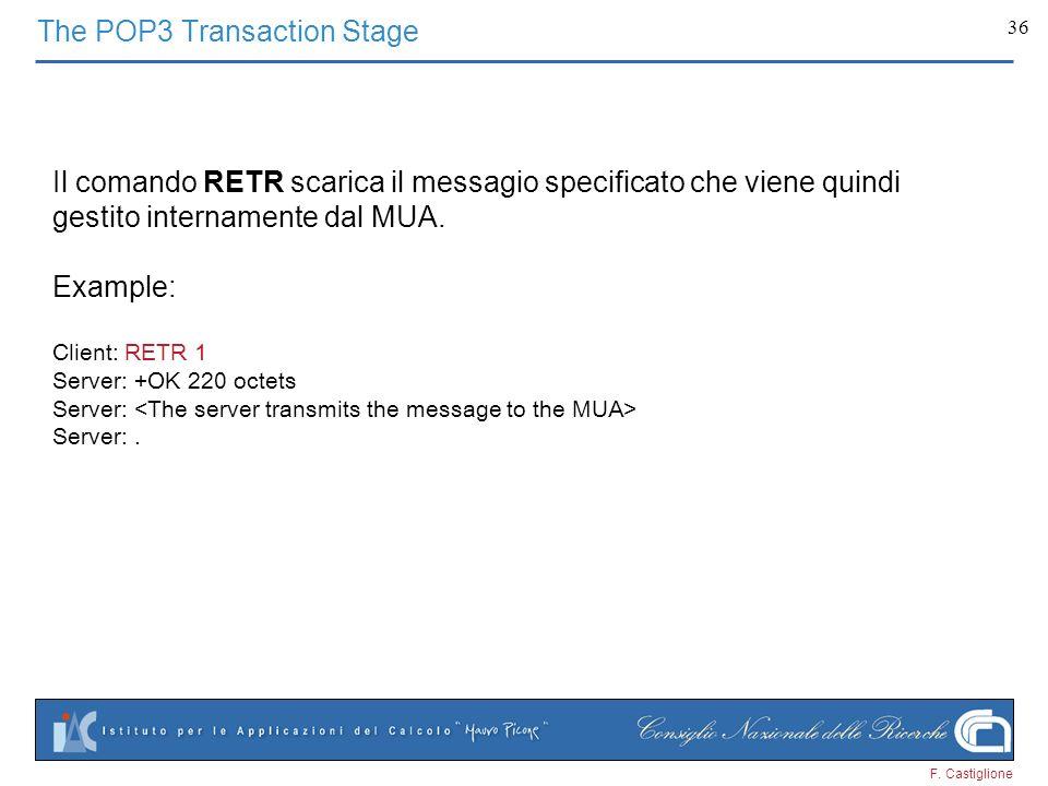 F. Castiglione 36 Il comando RETR scarica il messagio specificato che viene quindi gestito internamente dal MUA. Example: Client: RETR 1 Server: +OK 2