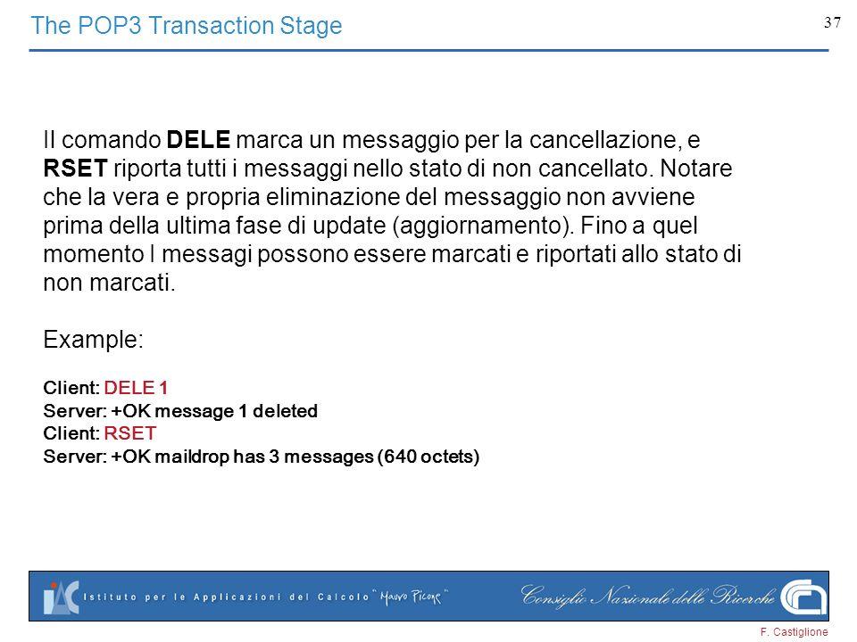 F. Castiglione 37 Il comando DELE marca un messaggio per la cancellazione, e RSET riporta tutti i messaggi nello stato di non cancellato. Notare che l