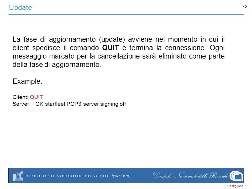 F. Castiglione 38 La fase di aggiornamento (update) avviene nel momento in cui il client spedisce il comando QUIT e termina la connessione. Ogni messa