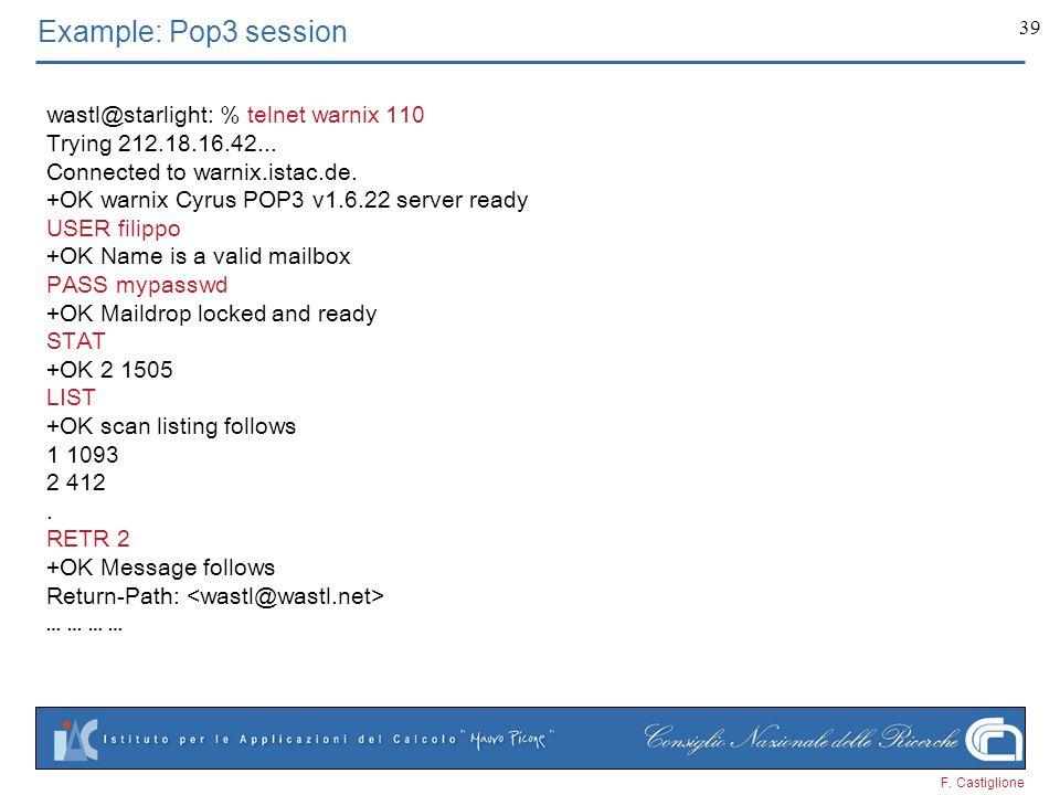 F. Castiglione 39 Example: Pop3 session wastl@starlight: % telnet warnix 110 Trying 212.18.16.42... Connected to warnix.istac.de. +OK warnix Cyrus POP