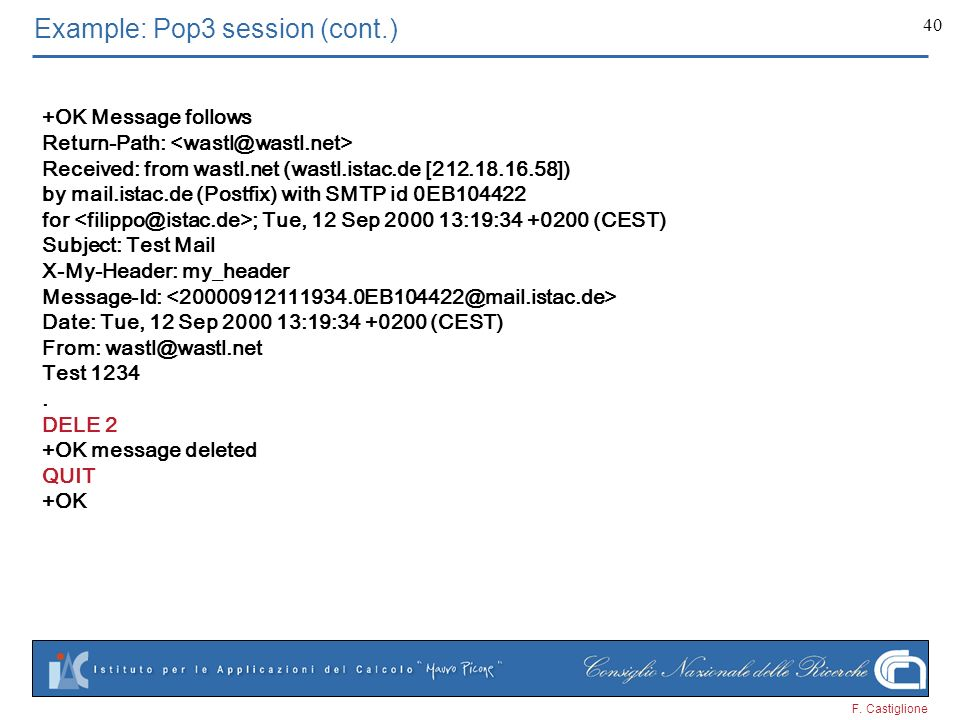 F. Castiglione 40 Example: Pop3 session (cont.) +OK Message follows Return-Path: Received: from wastl.net (wastl.istac.de [212.18.16.58]) by mail.ista