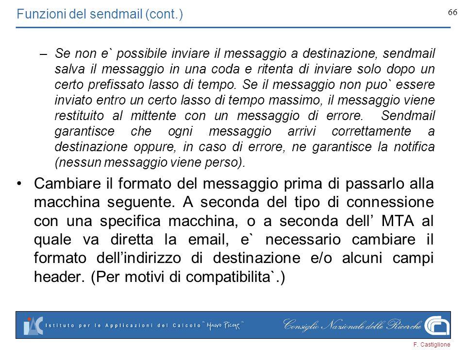 F. Castiglione 66 Funzioni del sendmail (cont.) –Se non e` possibile inviare il messaggio a destinazione, sendmail salva il messaggio in una coda e ri