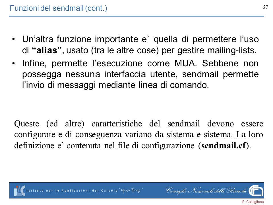 F. Castiglione 67 Funzioni del sendmail (cont.) Unaltra funzione importante e` quella di permettere luso di alias, usato (tra le altre cose) per gesti