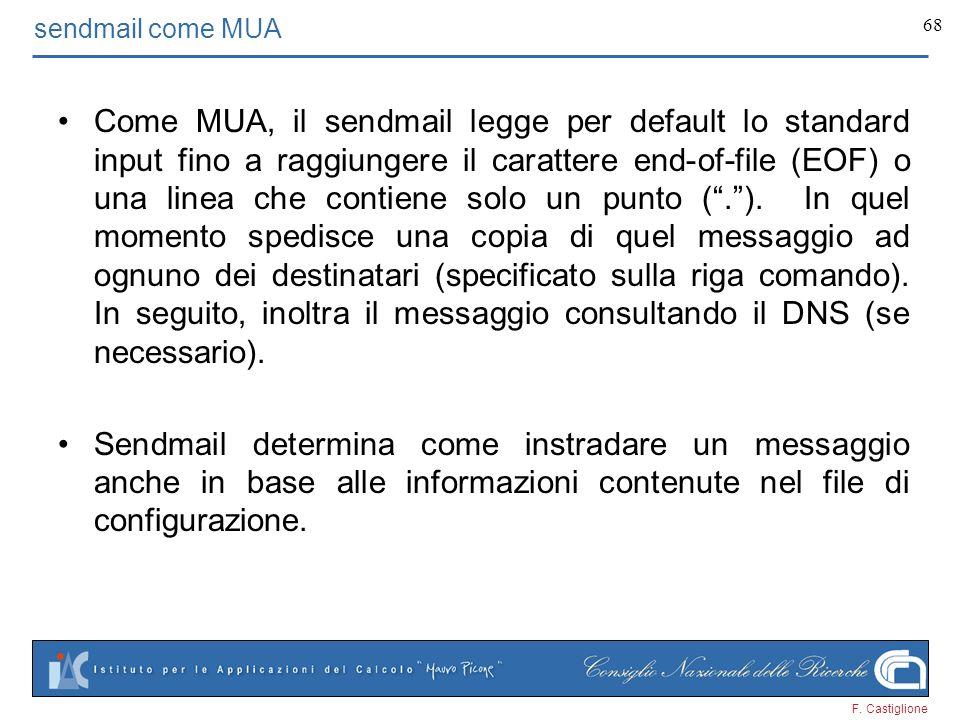 F. Castiglione 68 sendmail come MUA Come MUA, il sendmail legge per default lo standard input fino a raggiungere il carattere end-of-file (EOF) o una