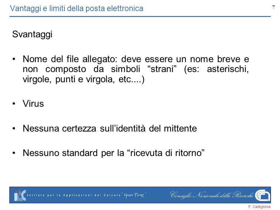 F. Castiglione 7 Vantaggi e limiti della posta elettronica Svantaggi Nome del file allegato: deve essere un nome breve e non composto da simboli stran