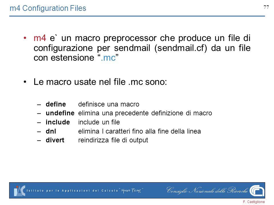 F. Castiglione 77 m4 Configuration Files m4 e` un macro preprocessor che produce un file di configurazione per sendmail (sendmail.cf) da un file con e