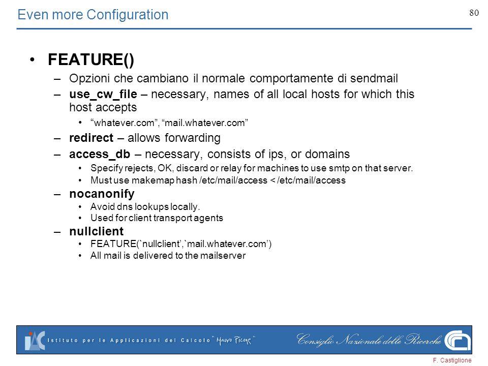 F. Castiglione 80 Even more Configuration FEATURE() –Opzioni che cambiano il normale comportamente di sendmail –use_cw_file – necessary, names of all