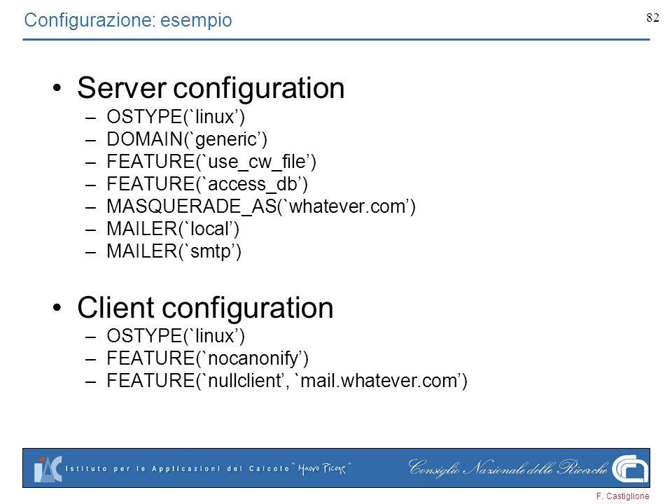 F. Castiglione 82 Configurazione: esempio Server configuration –OSTYPE(`linux) –DOMAIN(`generic) –FEATURE(`use_cw_file) –FEATURE(`access_db) –MASQUERA