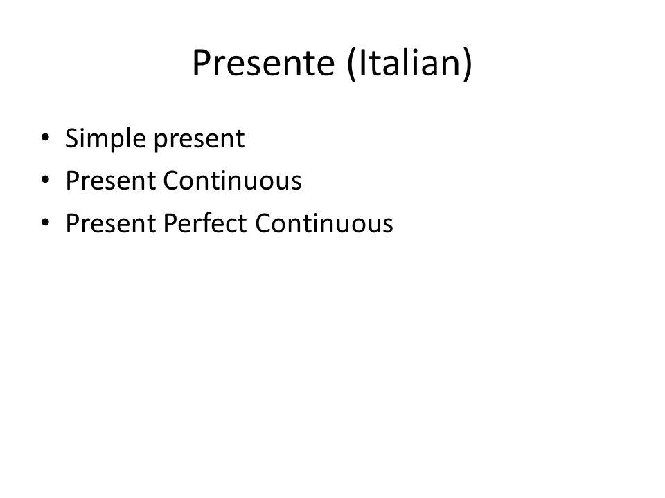 Presente (Italian) Simple present Present Continuous Present Perfect Continuous