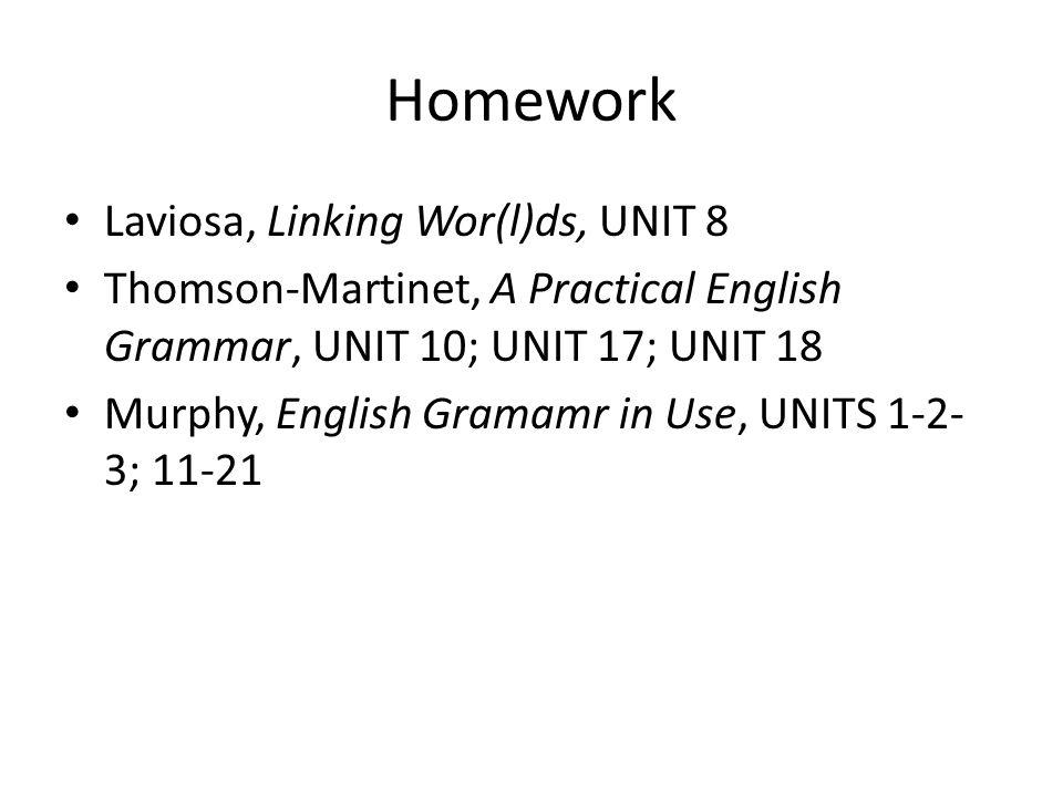 Homework Laviosa, Linking Wor(l)ds, UNIT 8 Thomson-Martinet, A Practical English Grammar, UNIT 10; UNIT 17; UNIT 18 Murphy, English Gramamr in Use, UN