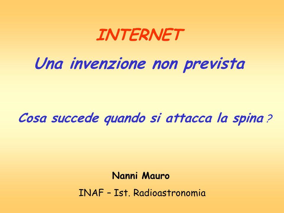 INTERNET Una invenzione non prevista Cosa succede quando si attacca la spina ? Nanni Mauro INAF – Ist. Radioastronomia