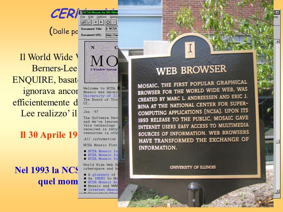 Il 30 Aprile 1993 il CERN annunciò che il World Wide Web sarebbe stato libero per tutti. Il World Wide Web è nato al CERN nel 1989, da un'idea di Tim