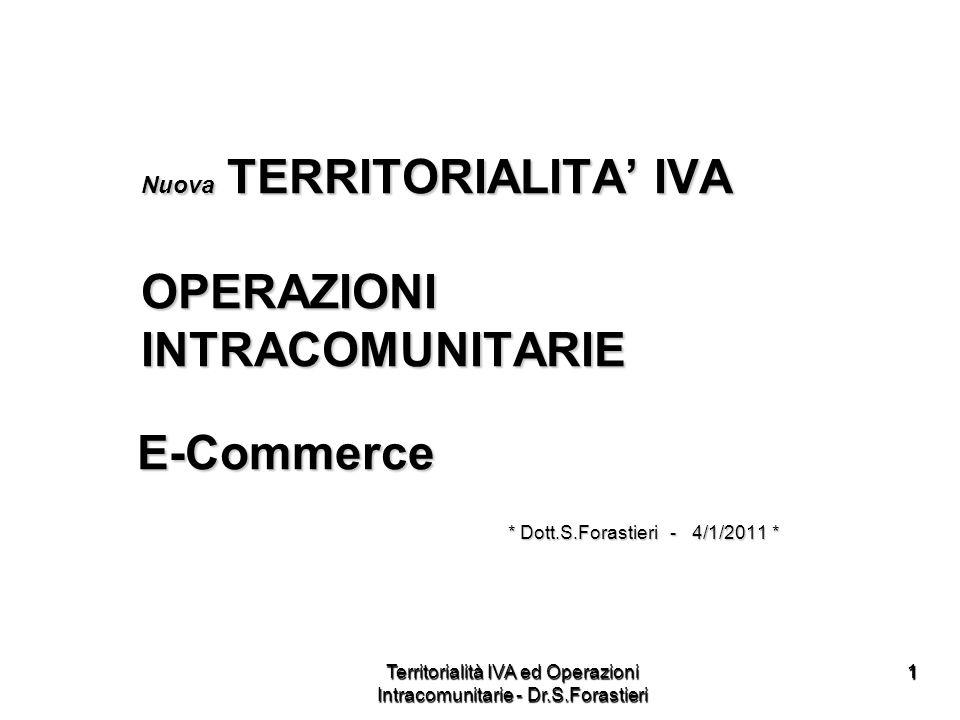 11 Nuova TERRITORIALITA IVA Nuova TERRITORIALITA IVA OPERAZIONI OPERAZIONI INTRACOMUNITARIE INTRACOMUNITARIE E-Commerce E-Commerce * Dott.S.Forastieri