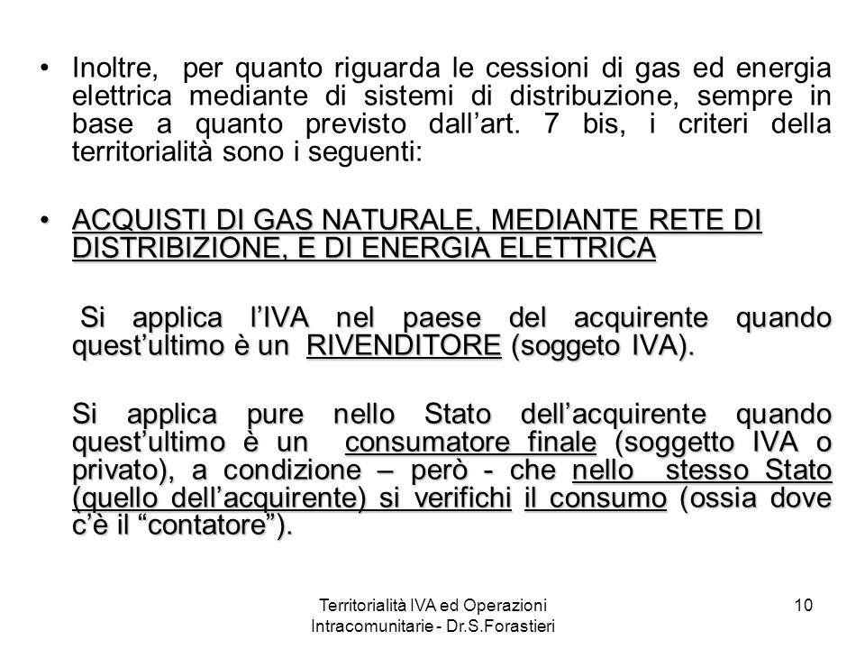 Inoltre, per quanto riguarda le cessioni di gas ed energia elettrica mediante di sistemi di distribuzione, sempre in base a quanto previsto dallart. 7
