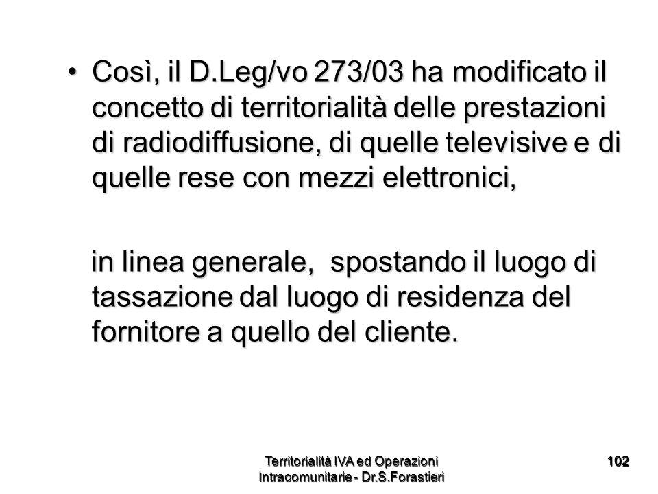 102102 Così, il D.Leg/vo 273/03 ha modificato il concetto di territorialità delle prestazioni di radiodiffusione, di quelle televisive e di quelle res