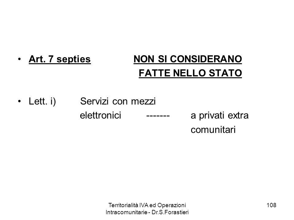 Art. 7 septies NON SI CONSIDERANO FATTE NELLO STATO Lett. i) Servizi con mezzi elettronici ------- a privati extra comunitari 108Territorialità IVA ed