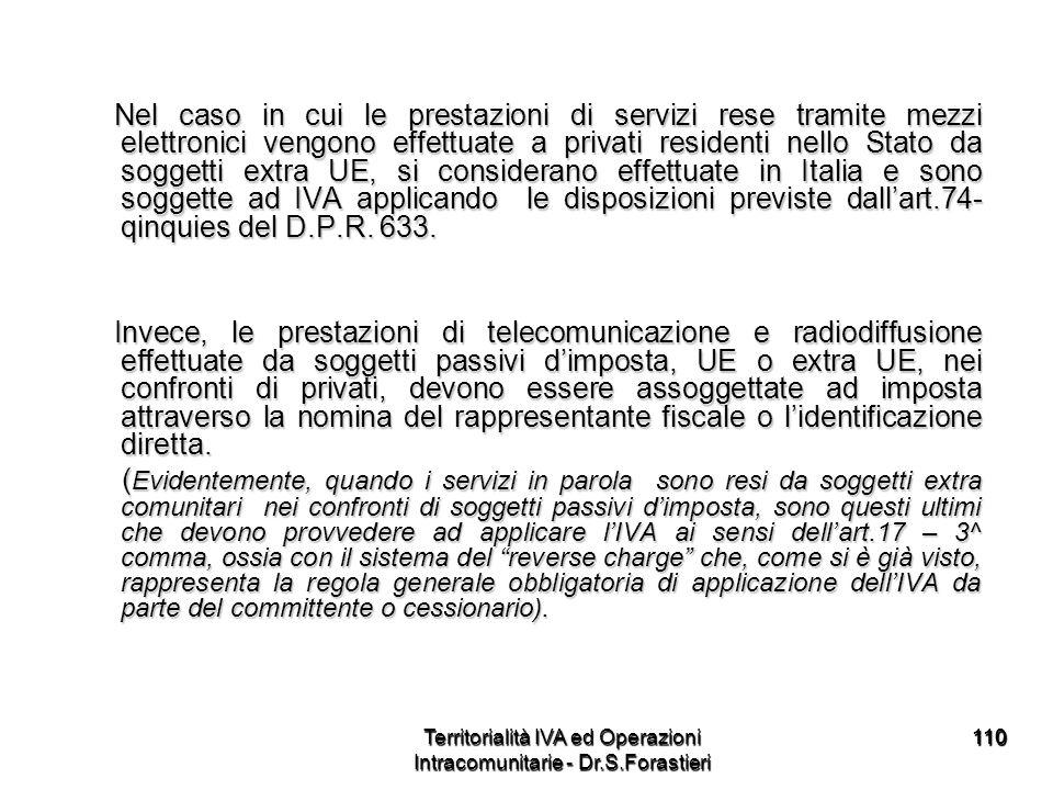 110110 Nel caso in cui le prestazioni di servizi rese tramite mezzi elettronici vengono effettuate a privati residenti nello Stato da soggetti extra U