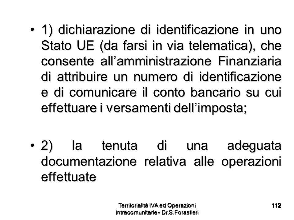 112112 1) dichiarazione di identificazione in uno Stato UE (da farsi in via telematica), che consente allamministrazione Finanziaria di attribuire un