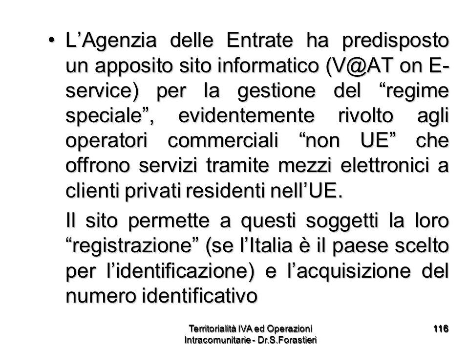 116116 LAgenzia delle Entrate ha predisposto un apposito sito informatico (V@AT on E- service) per la gestione del regime speciale, evidentemente rivo