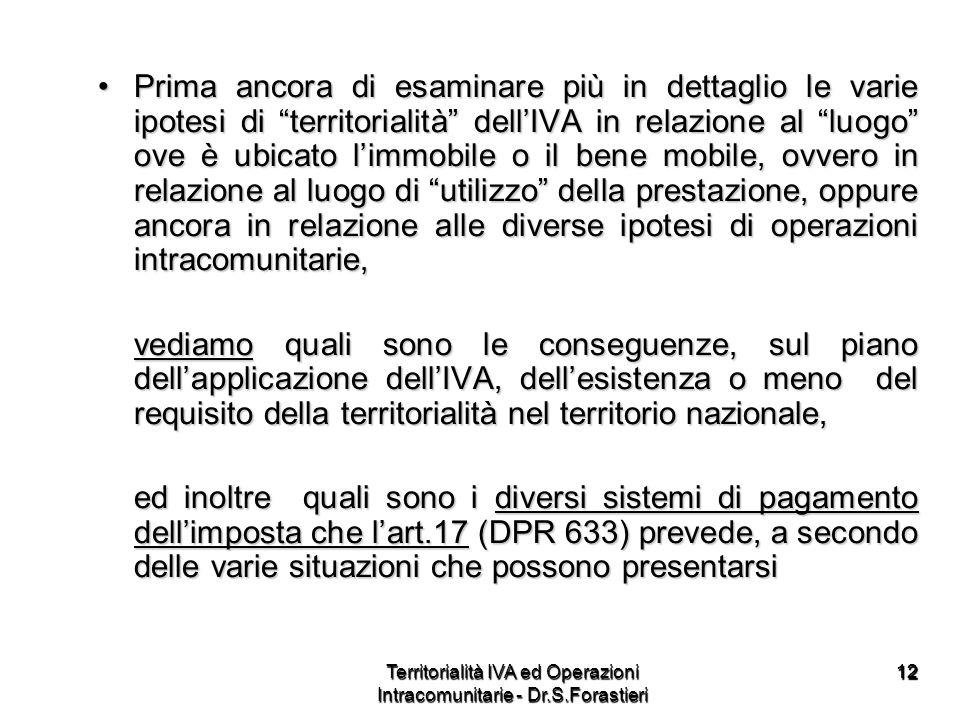 1212 Prima ancora di esaminare più in dettaglio le varie ipotesi di territorialità dellIVA in relazione al luogo ove è ubicato limmobile o il bene mob