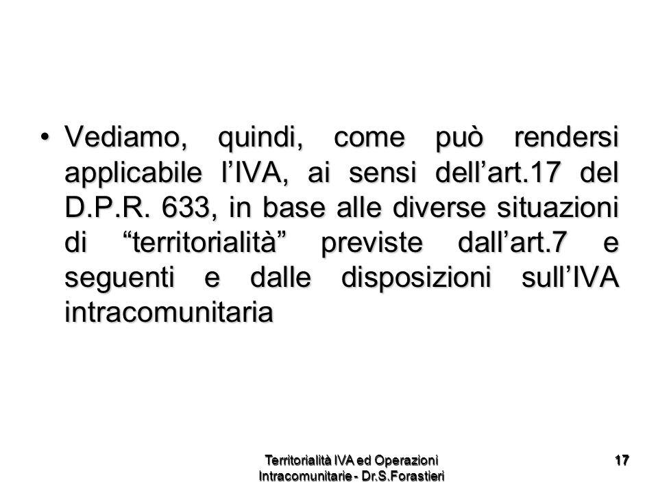 1717 Vediamo, quindi, come può rendersi applicabile lIVA, ai sensi dellart.17 del D.P.R. 633, in base alle diverse situazioni di territorialità previs