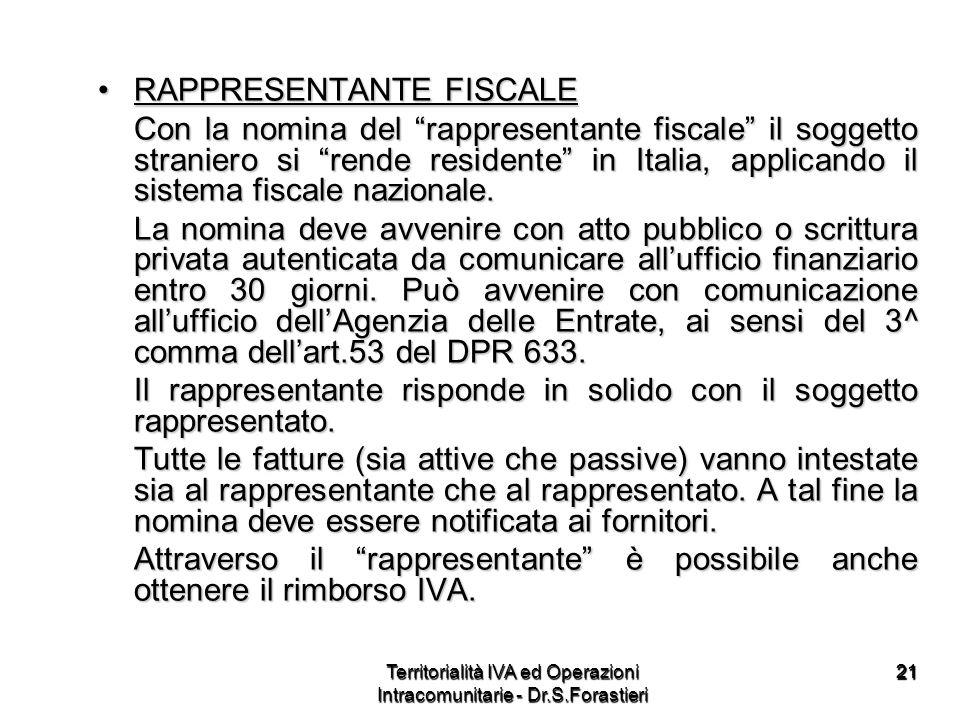 2121 RAPPRESENTANTE FISCALERAPPRESENTANTE FISCALE Con la nomina del rappresentante fiscale il soggetto straniero si rende residente in Italia, applica