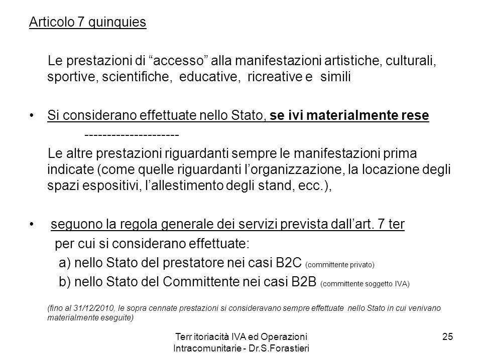 Articolo 7 quinquies Le prestazioni di accesso alla manifestazioni artistiche, culturali, sportive, scientifiche, educative, ricreative e simili Si co