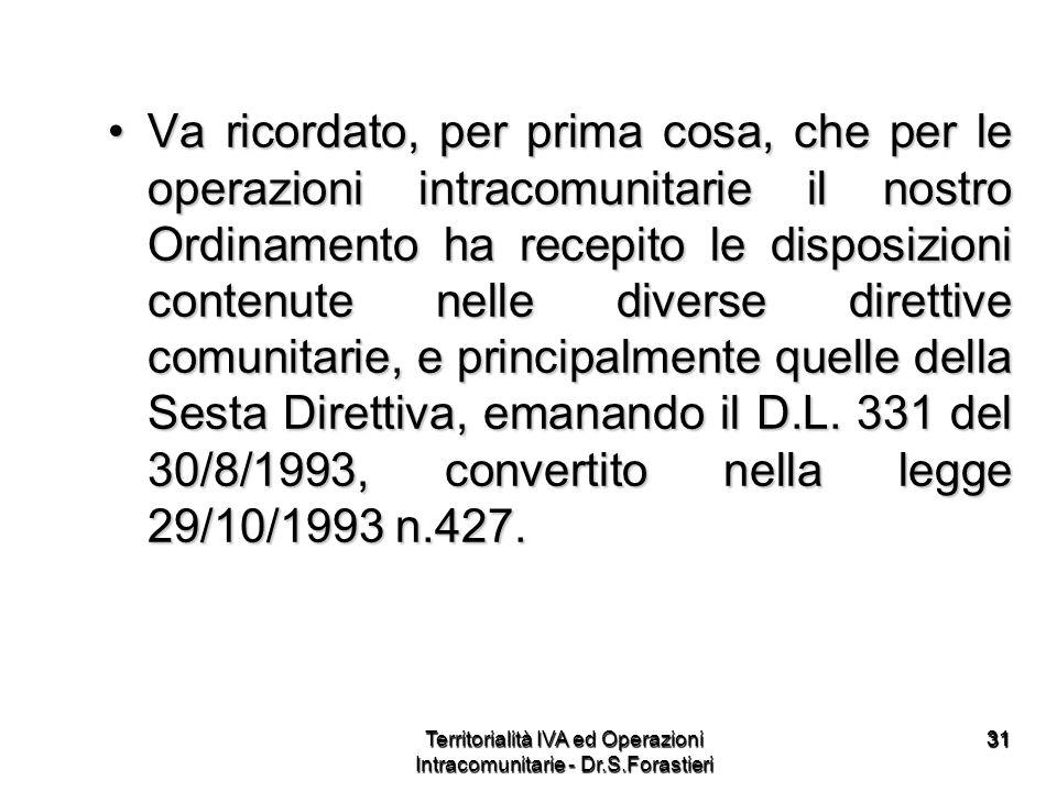 3131 Va ricordato, per prima cosa, che per le operazioni intracomunitarie il nostro Ordinamento ha recepito le disposizioni contenute nelle diverse di
