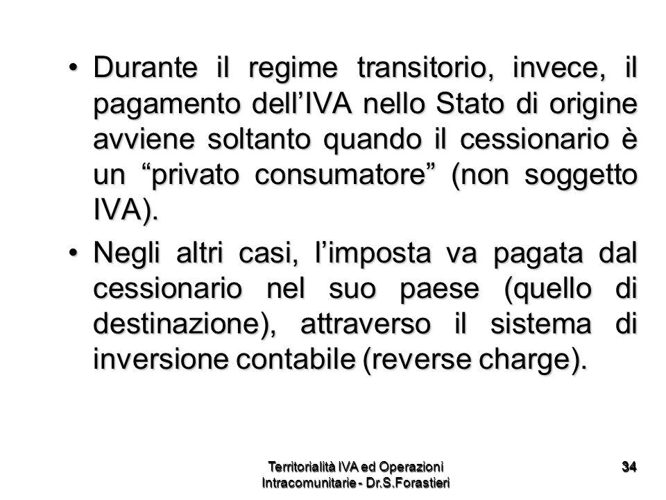 3434 Durante il regime transitorio, invece, il pagamento dellIVA nello Stato di origine avviene soltanto quando il cessionario è un privato consumator