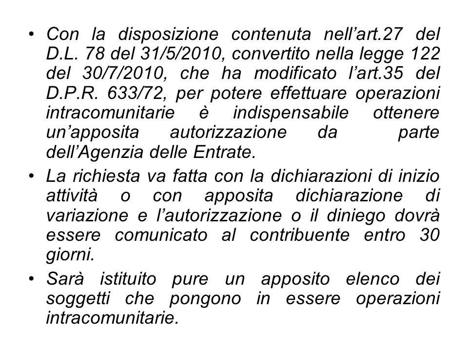 Con la disposizione contenuta nellart.27 del D.L. 78 del 31/5/2010, convertito nella legge 122 del 30/7/2010, che ha modificato lart.35 del D.P.R. 633