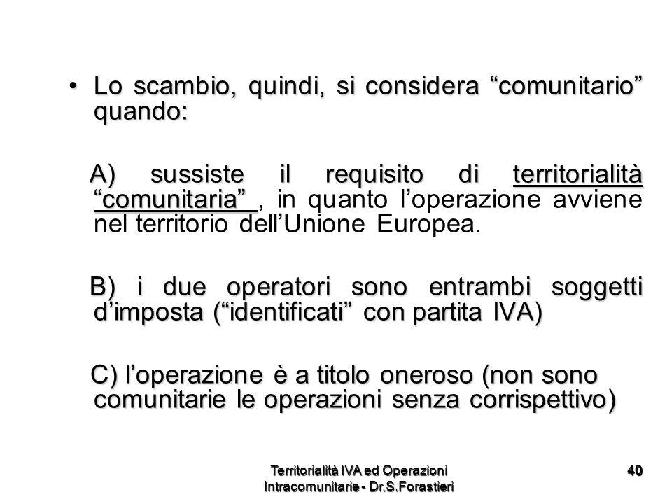 4040 Lo scambio, quindi, si considera comunitario quando:Lo scambio, quindi, si considera comunitario quando: A) sussiste il requisito di territoriali
