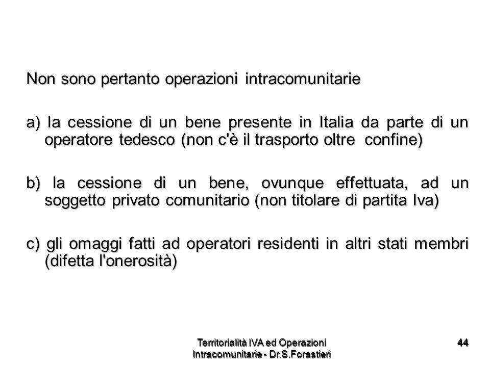 4444 Non sono pertanto operazioni intracomunitarie a) la cessione di un bene presente in Italia da parte di un operatore tedesco (non c'è il trasporto