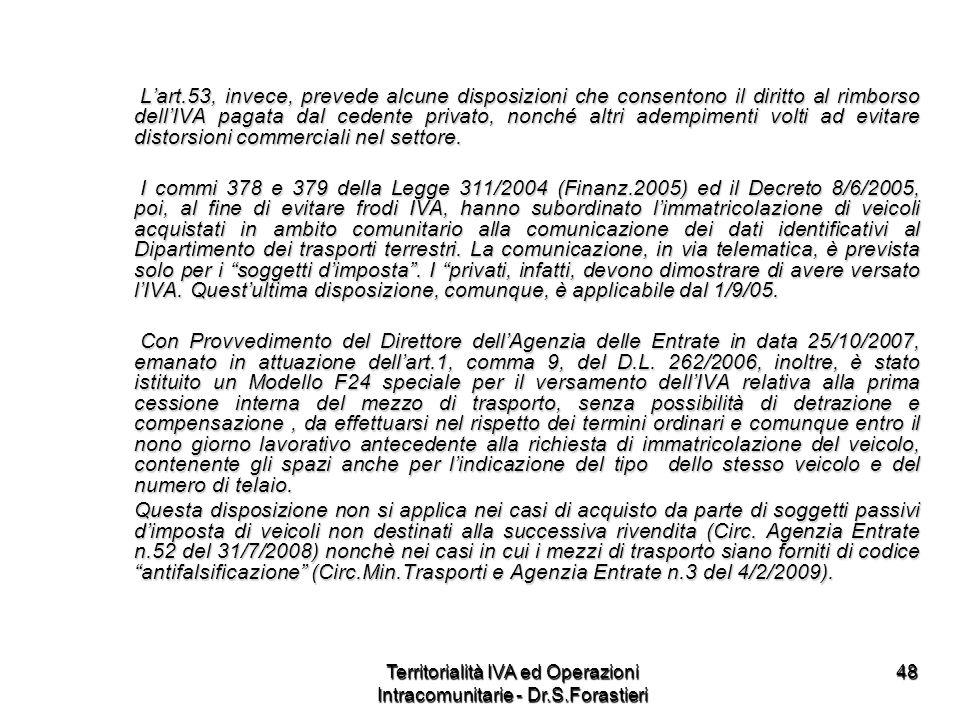 Lart.53, invece, prevede alcune disposizioni che consentono il diritto al rimborso dellIVA pagata dal cedente privato, nonché altri adempimenti volti
