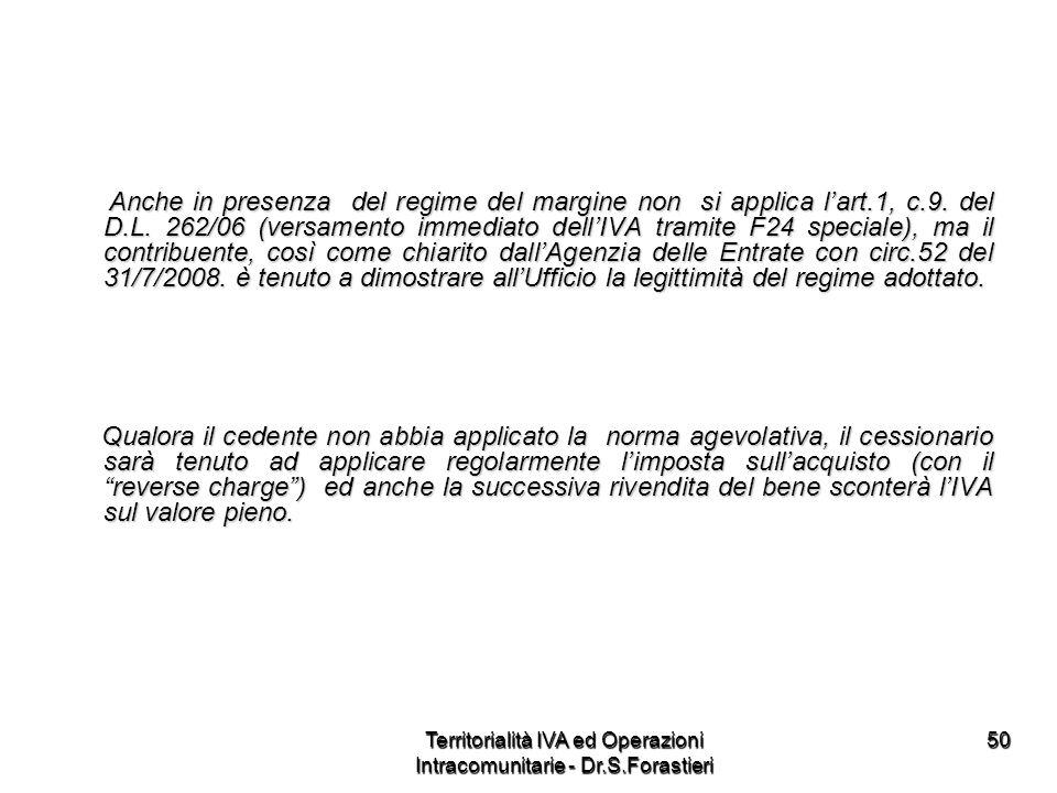 Anche in presenza del regime del margine non si applica lart.1, c.9. del D.L. 262/06 (versamento immediato dellIVA tramite F24 speciale), ma il contri