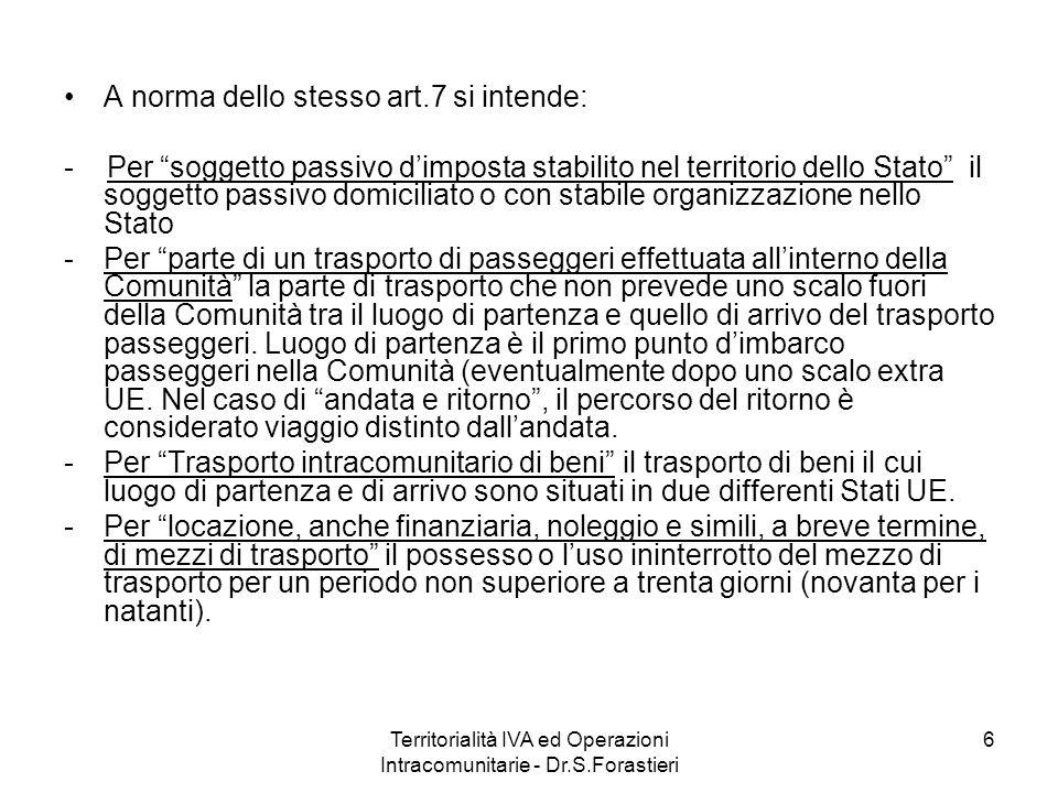 Lett.g) (SI CONSIDERANO FATTE NELLO STATO) Telecomunicazioni e radiodiffusione ----- da soggetti extra UE ------- a privati ----- da Italiani a soggetti UE con utilizzo in UE ------- a privati (in questultimo caso, evidentemente, se lutilizzo è fuori UE manca la territorialità nello Stato) 107Territorialità IVA ed Operazioni Intracomunitarie - Dr.S.Forastieri