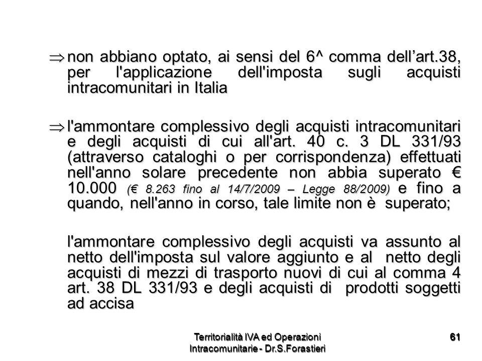 6161 non abbiano optato, ai sensi del 6^ comma dellart.38, per l'applicazione dell'imposta sugli acquisti intracomunitari in Italia non abbiano optato