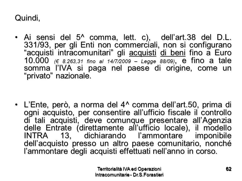 6262 Quindi, Ai sensi del 5^ comma, lett. c), dellart.38 del D.L. 331/93, per gli Enti non commerciali, non si configurano acquisti intracomunitari gl
