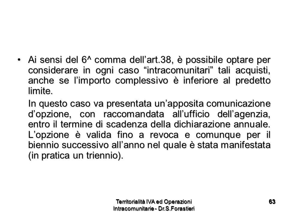 6363 Ai sensi del 6^ comma dellart.38, è possibile optare per considerare in ogni caso intracomunitari tali acquisti, anche se limporto complessivo è